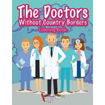 The Doctors Without Country Borders Coloring Book by Activibooks For Kids, 9781683215998