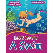 Lets Go for a Swim - Coloring Books 6 Year Old Edition by Creative Playbooks, 9781683230243