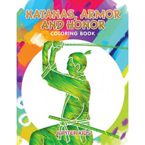 Katanas, Armor and Honor Coloring Book by Jupiter Kids, 9781683263302