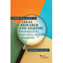 A Practical Guide to Legal Research and Analysis for Paralegal and Legal Studies Students by Margaret Phillips, 9781683289029