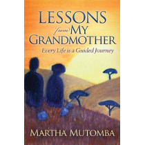 Lessons From My Grandmother: Every Life is a Guided Journey by Martha Mutomba, 9781683504665