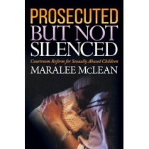 Prosecuted But Not Silenced: Courtroom Reform for Sexually Abused Children by Maralee McLean, 9781683507802