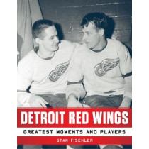 Detroit Red Wings: Greatest Moments and Players by Stan Fischler, 9781683581420