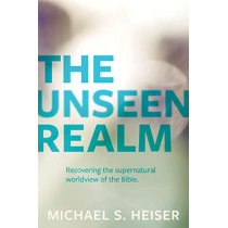 The Unseen Realm: Recovering the Supernatural Worldview of the Bible by Michael S. Heiser, 9781683592716