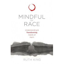 Mindful of Race: Transforming Racism from the Inside Out by Ruth King, 9781683640813