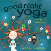 Good Night Yoga: A Pose-by-Pose Bedtime Story by Mariam Gates, 9781683641070