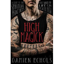 High Magick: A Guide to the Spiritual Practices That Saved My Life on Death Row by Damien Echols, 9781683641346