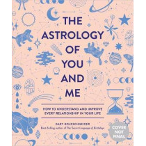 The Astrology of You and Me: How to Understand and Improve Every Relationship in Your Life by Gary Goldschneider, 9781683690429