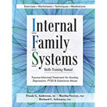 Internal Family Systems Skills Training Manual: Trauma-Informed Treatment for Anxiety, Depression, Ptsd & Substance Abuse by Frank G Anderson, 9781683730873