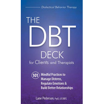 The Dbt Deck for Clients and Therapists: 101 Mindful Practices to Manage Distress, Regulate Emotions & Build Better Relationships by Lane Pederson, 9781683731443