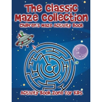 The Classic Maze Collection - Children's Maze Activity Book by Activity Book Zone for Kids, 9781683761815