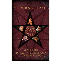 Supernatural: Mini Guide To Saving People and Hunting Things (Mini Book) by Insight Editions, 9781683835899