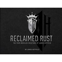 Reclaimed Rust: The Four-Wheeled Creations of James Hetfield by James Hetfield, 9781683838050
