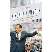 Nixon in New York: How Wall Street Helped Richard Nixon Win the White House by Victor Li, 9781683930006