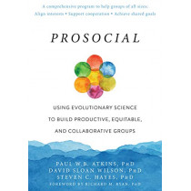 Prosocial: Using Evolutionary Science to Build Productive, Equitable, and Collaborative Groups by Paul W Atkins, 9781684030248