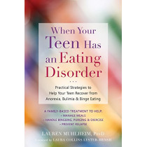 When Your Teen Has an Eating Disorder: Practical Strategies to Help Your Teen Recover from Anorexia, Bulimia, and Binge Eating by Lauren Muhlheim, 9781684030439