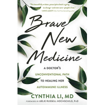 Brave New Medicine: A Doctor's Unconventional Path to Healing Her Autoimmune Illness by Cynthia Li, 9781684032051