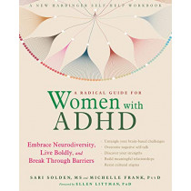 A Radical Guide for Women with ADHD: Embrace Neurodiversity, Live Boldy, and Break Through Barriers by Sari Solden, 9781684032617