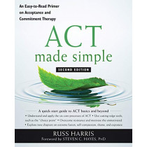ACT Made Simple: An Easy-To-Read Primer on Acceptance and Commitment Therapy by Russ Harris, 9781684033010