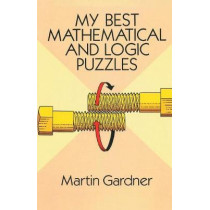 My Best Mathematical and Logic Puzzles by Martin Gardner, 9781684113729