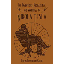 The Inventions, Researches, and Writings of Nikola Tesla by Thomas Commerford Martin, 9781684126637