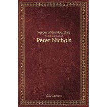 Keeper of the Hourglass: The Life and Death of Peter Nichols by G L Garrett, 9781684333905