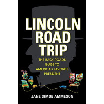 Lincoln Road Trip: The Back-Roads Guide to America's Favorite President by Jane Simon Ammeson, 9781684350629