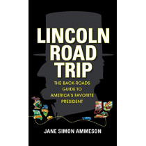Lincoln Road Trip: The Back-Roads Guide to America's Favorite President by Jane Simon Ammeson, 9781684350940