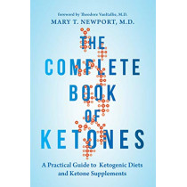 The Complete Book of Ketones: A Practical Guide to Ketogenic Diets and Ketone Supplements by Dr. Mary Newport, 9781684421602