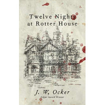 Twelve Nights at Rotter House by J.W. Ocker, 9781684423682