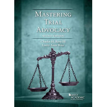 Mastering Trial Advocacy by Charles H. Rose III, 9781684671212