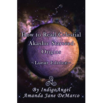 How to Read Celestial Akashic Starseed Origins: Lunar Edition by Indigoangel Amanda Jane DeMarco, 9781684713455