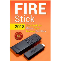 Fire Stick: 2018 User Guide To Master Your Amazon Fire Stick by David Hoffman, 9781718825093