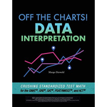 Off the Charts! Data Interpretation: Crushing Standardized Test Math for the GMAT, GRE, SAT, PSAT/NMSQT, and ACT by Margo Diewald, 9781732051010