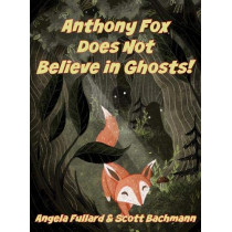 Anthony Fox Does Not Believe in Ghosts! by Scott Bachmann, 9781732114289