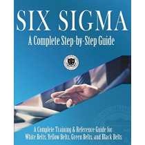 Six Sigma: A Complete Step-by-Step Guide: A Complete Training & Reference Guide for White Belts, Yellow Belts, Green Belts, and Black Belts by Council for Six Sigma Certification, 9781732592605