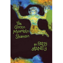 The Green Mountain Shaman by Patsy Stanley, 9781732855229
