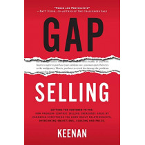 Gap Selling: Getting the Customer to Yes: How Problem-Centric Selling Increases Sales by Changing Everything You Know About Relationships, Overcoming Objections, Closing and Price by Keenan, 9781732891029