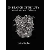 In Search of Beauty: Memoir of an Art Collector by Julius Kaplan, 9781733040884