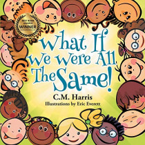 What If We Were All the Same!: A Children's Book about Ethnic Diversity and Inclusion (2nd Edition) by C M Harris, 9781733152471