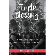 Triple Blessing: A Father's Story of Infertility, Hope and Love by Michael Cave, 9781733174206