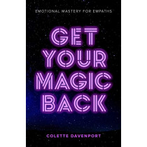 Get Your Magic Back: Emotional Mastery for Empaths by Colette Davenport, 9781733936507
