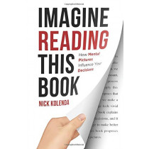 Imagine Reading This Book: How Mental Pictures Influence Your Decisions by Nick Kolenda, 9781733978958