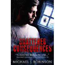 Shattered Consequences by Michael J Robinson, 9781734384413