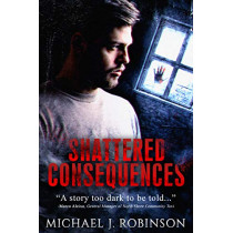 Shattered Consequences by Michael J Robinson, 9781734384420