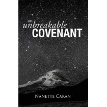 An Unbreakable Covenant: How God Rescued His Covenant Child, His Warning and a Mysterious List Written by the Hand of God. by Nanette S Caran, 9781734396812