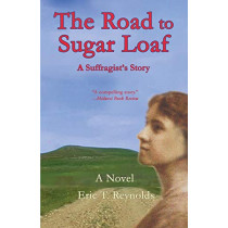 The Road to Sugar Loaf: A Suffragist's Story by Eric T Reynolds, 9781735093826
