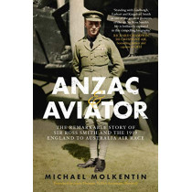 Anzac and Aviator: The Remarkable Story of Sir Ross Smith and the 1919 England to Australia Air Race by Michael Molkentin, 9781742379197
