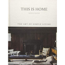 This Is Home: The Art of Simple Living by Natalie Walton, 9781743793459