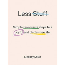 Less Stuff: Simple zero-waste steps to a joyful and clutter-free life by Lindsay Miles, 9781743795446